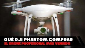 DJI Phantom, el drone profesional más vendido ¿Cuál es mejor?