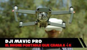 DJI Mavic Pro: el drone plegable 4K que cabe en tu mochila